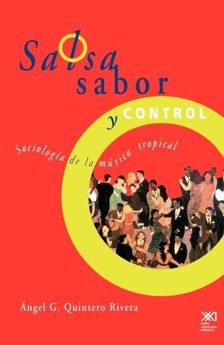 Salsa, Sabor y Control! Sociologia de La Musica Tropical - Sociologia y Politica (Paperback)