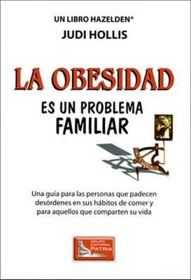 La Obesidad Es Un Problema Familiar: Una Guia per las Personas que Padecen Desordenes en sus Habitos de Comer y Para Aquellos que Comparten su Vida (Paperback)