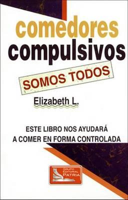 Comedores Compulsivos Somos Todos: Este Libro Nos Ayudara a Comer en Forma Controlada (Paperback)