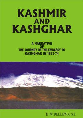 Kashmir And Kashghar: A Narrative of the Journey of the Embassy to Kashghar in 1873-74 (Hardback)