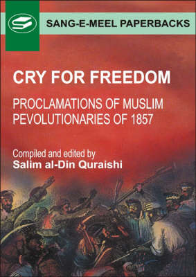 Cry for Freedom: Proclamations of Muslim Revolutionaries 1857 (Paperback)