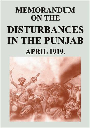 Memorandum on the Disturbances in the Punjab April 1919 (Hardback)