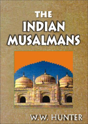 The Indian Musalmans (Hardback)