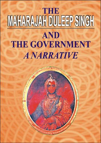 The Maharajah Duleep Singh and the Government: A Narrative (Hardback)