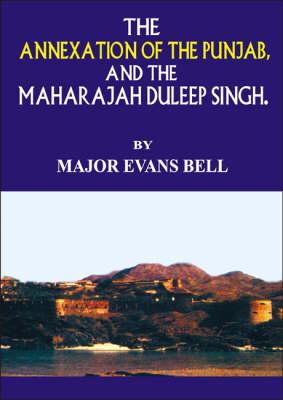The Annexation of the Punjab and the Maharaja Duleep Singh (Hardback)