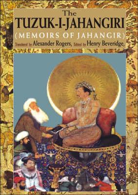 The Tuzuk-I-Jahangiri: Memoirs of Jahangir (Hardback)