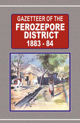 Gazetteer of the Ferozepore District 1883-84 (Hardback)