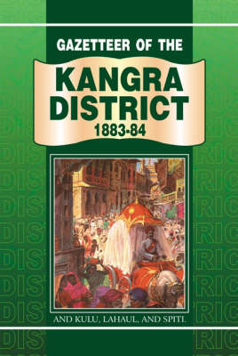 Gazetteer of the Kangra District 1883-84 (Hardback)