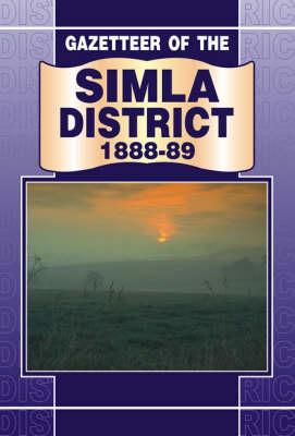 Gazetteer of the Simla District 1888-89 (Hardback)