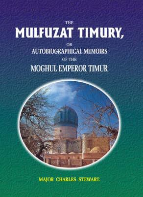 The Mulfurat Timury: Autobiographical Memoirs of Moghul Emperor Timur (Hardback)