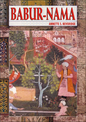 Babur-Nama: Memiors of Babur (Hardback)