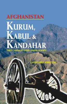 Kurum, Kabul and Kandahar: Being a Brief Record of Impressions in Three Campaigns Under General Roberts (Hardback)