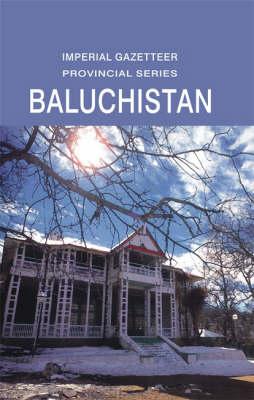 Imperial Gazetteer of Baluchistan (Hardback)