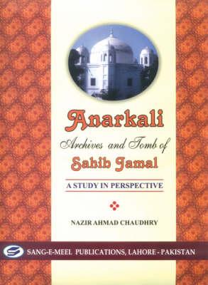 Anarkali: Archives and Tomb of Sahib Jamal, A Study in Prespective (Hardback)