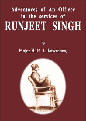 Adventure of an Officer in the Services of Ranjit Singh: Bengal Artillery, British Resident at the Court of Nepaul, Late Assistant to the Political Agent In Charge of British Relations with Lahor (Hardback)