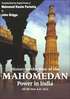 History of the Rise of the Mahomedan Power in India, Till the Year A. D. 1612 (Hardback)