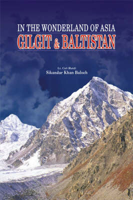 Gilgit and Baltistan: In the Wonderland of Asia (Hardback)