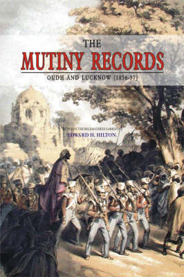 The Mutiny Records, Oudh and Lucknow (1856-57) (Hardback)