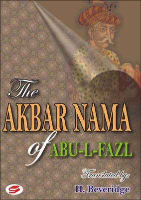 The Akbar Nama of Abu-L-Fazl: History of the Reign of Akbar Including an Account of His Predecessors (Hardback)