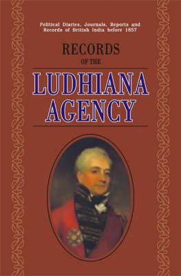 Records of the Ludhiana Agency: Political Diaries, Journals, Reports and Records of British India Before 1857 (Hardback)