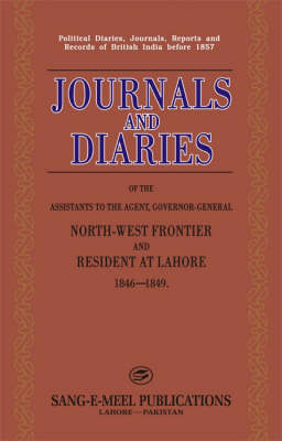 Journals and Diaries of the Assistants to the Agent, Governor-General North-West Frontier and Resident at Lahore 1846-1849: Political Diaries, Journals, Reports and Records of British India Before 1857 (Hardback)