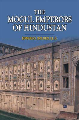 The Mogul Emperors of Hindustan (Hardback)
