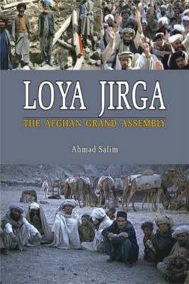 Loya Jirga: The Afghan Grand Assembly (Hardback)