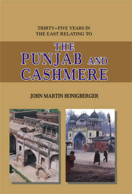 The Punjab and Cashmere: Thirty Five Years in East Relating to (Hardback)