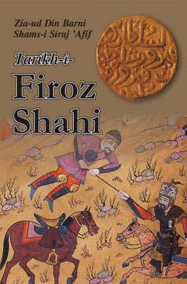 Tarikh-i-Firoz Shahi (Hardback)