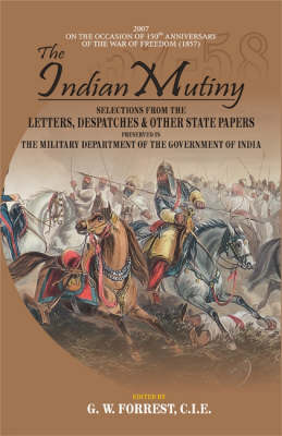 The Indian Mutiny: Selections from the Letters, Despatches and Other State Papers Preserved in the Military Department of the Government of India (Hardback)