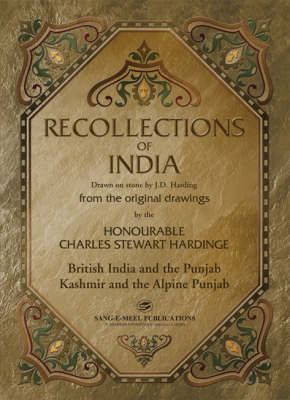 Recollections of India: Drawn on Stone by J. D. Harding from the Original Drawings by The Honourable Charles Stewart Hardinge: British India and the Punjab, Kashmir and the Alpine Punjab (Hardback)