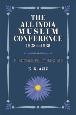 The All India Muslim Conference 1928-1935: A Documentary Record (Hardback)