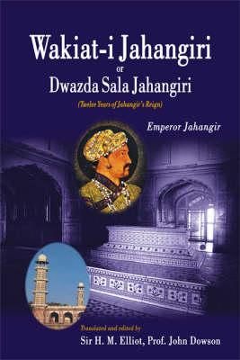 Wakiat-i Jahangiri or Dwazda Sala Jahangiri: Twelve Years of Jahangir's Reign (Hardback)