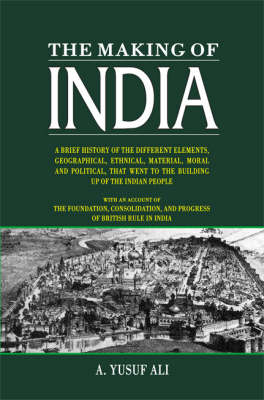 The Making of India: With an Account of the Foundation, Consolidation, and Progress of British Rule in India (Hardback)