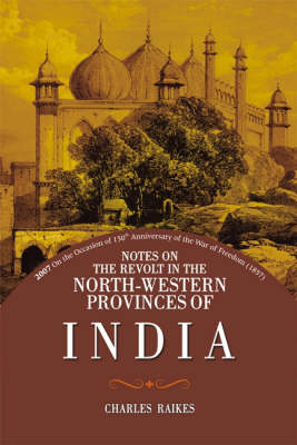 Notes on the Revolt in the North-Western Provinces of India (Hardback)