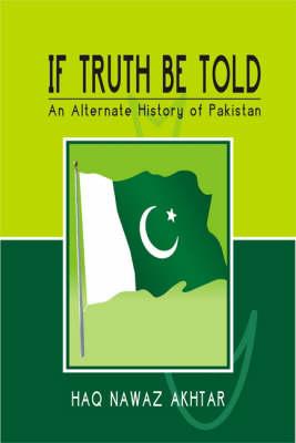 If Truth be Told: An Alternate History of Pakistan (Hardback)