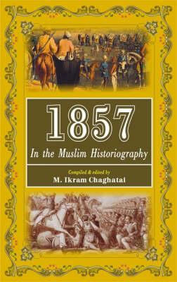 1857: In the Muslim Historiography (Hardback)