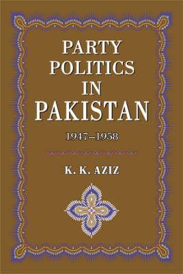 Party Politics in Pakistan 1947-1958 (Hardback)