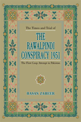 The Rawalpindi Conspiracy 1951, the Times and Trial of: The First Coup Attempt in Pakistan (Hardback)