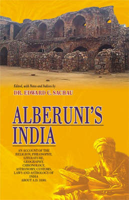 Alberuni's India: An Account of the Religion, Philosophy, Literature, Geography, Chronology, Astronomy, Customs, Laws and Astrology of India About a.D. 1030 (Hardback)