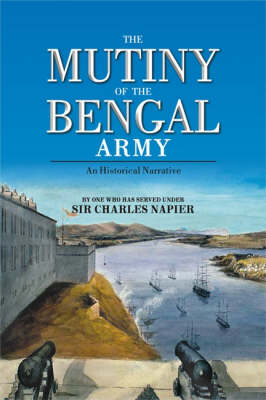 The Mutiny of the Bengal Army: An Historical Narrative (Hardback)