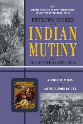 Fifty-Two Stories of the Indian Mutiny: and the Men Who Saved India (Hardback)