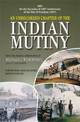 An Unrecorded Chapter of the Indian Mutiny: Compiled from a Diary and Letters Written on the Spot (Hardback)