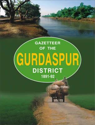Gazetteer of the Gurdaspur District 1891-92 (Hardback)