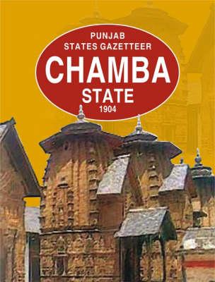 Chamba State 1904: Punjab State Gazetteer (Hardback)