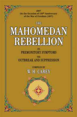 The Mahomedan Rebellion: Its Premonitory Symptoms, the Outbreak and Suppression (Hardback)