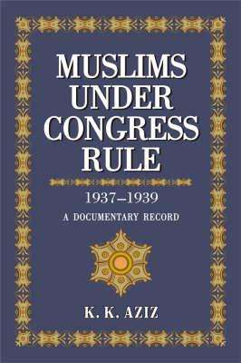 Muslims Under Congress Rule: v. 1 & 2: 1937-1939 : A Documentary Record (Hardback)