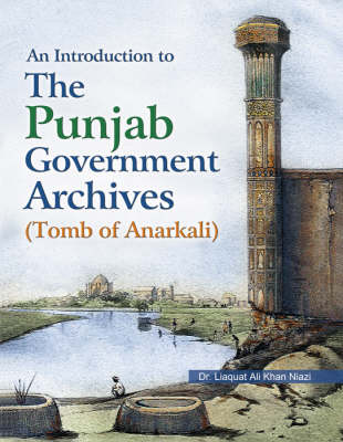 An Introduction to the Punjab Government Archives: Tomb of Anarkali (Hardback)