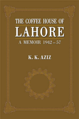 The Coffee House of Lahore: A Memoir 1942-57 (Hardback)