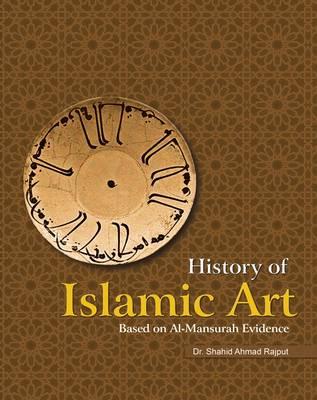 History of Islamic Art: Based on Al-Mansurah Evidence (Hardback)